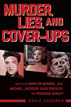 Murder, Lies, and Cover-Ups: Who Killed Marilyn Monroe, JFK, Michael Jackson, Elvis Presley, and Princess Diana?