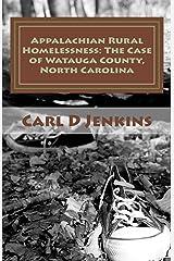 Appalachian Rural Homelessness: The Case of Watauga County, North Carolina Kindle Edition