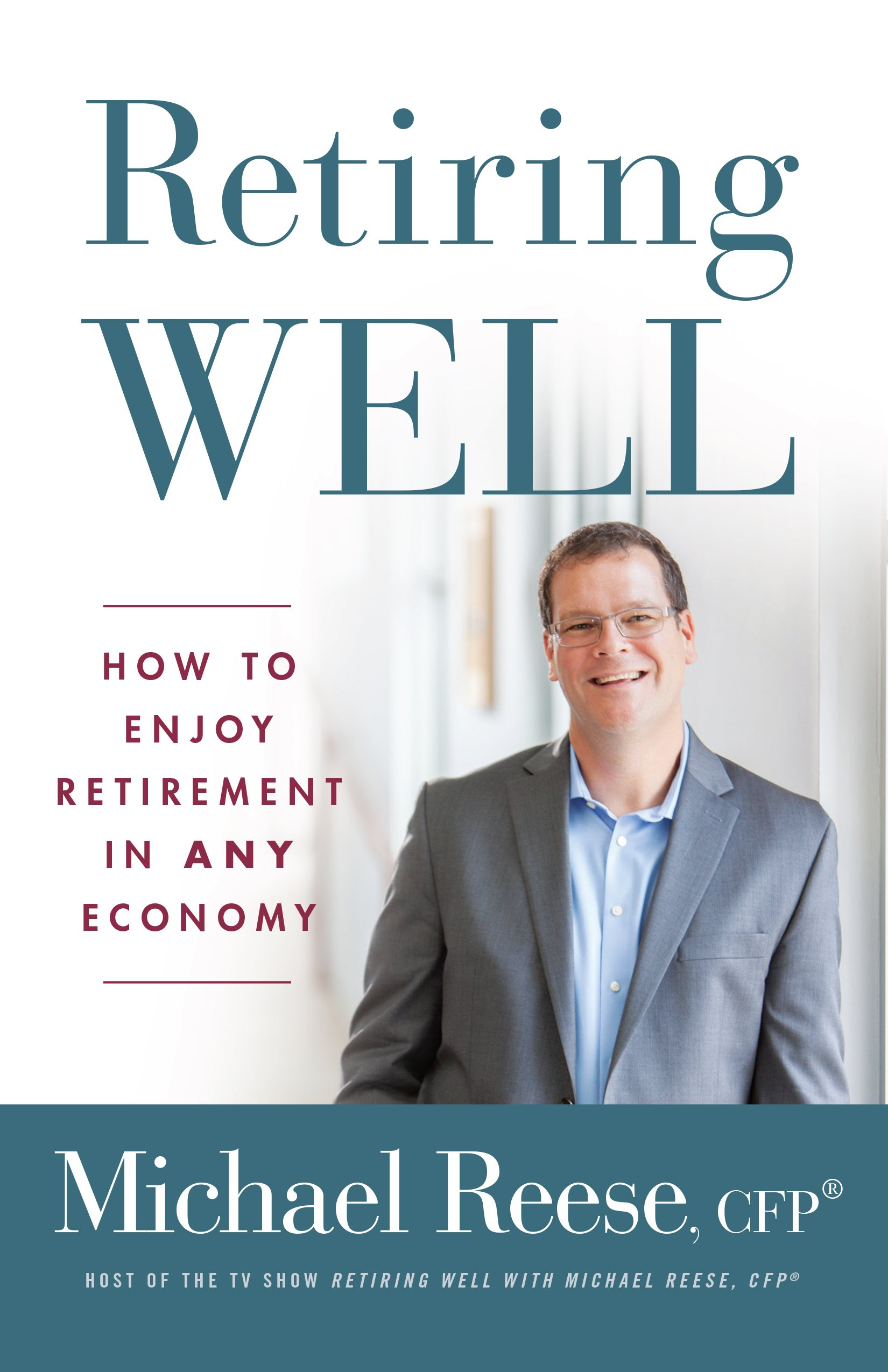 Retiring Well: How to Enjoy Retirement in Any Economy