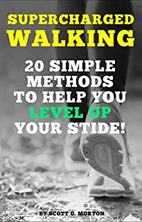 Supercharged Walking: 20 Simple Methods to Help You Level Up Your Stride! (Supercharge Your Walking Life Book 2)