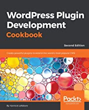 WordPress Plugin Development Cookbook: Create powerful plugins to extend the world's most popular CMS