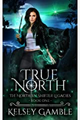 True North: A Rejected Mate Shifter Romance (The Northern Shifter Legacies Book 1) (English Edition) Format Kindle