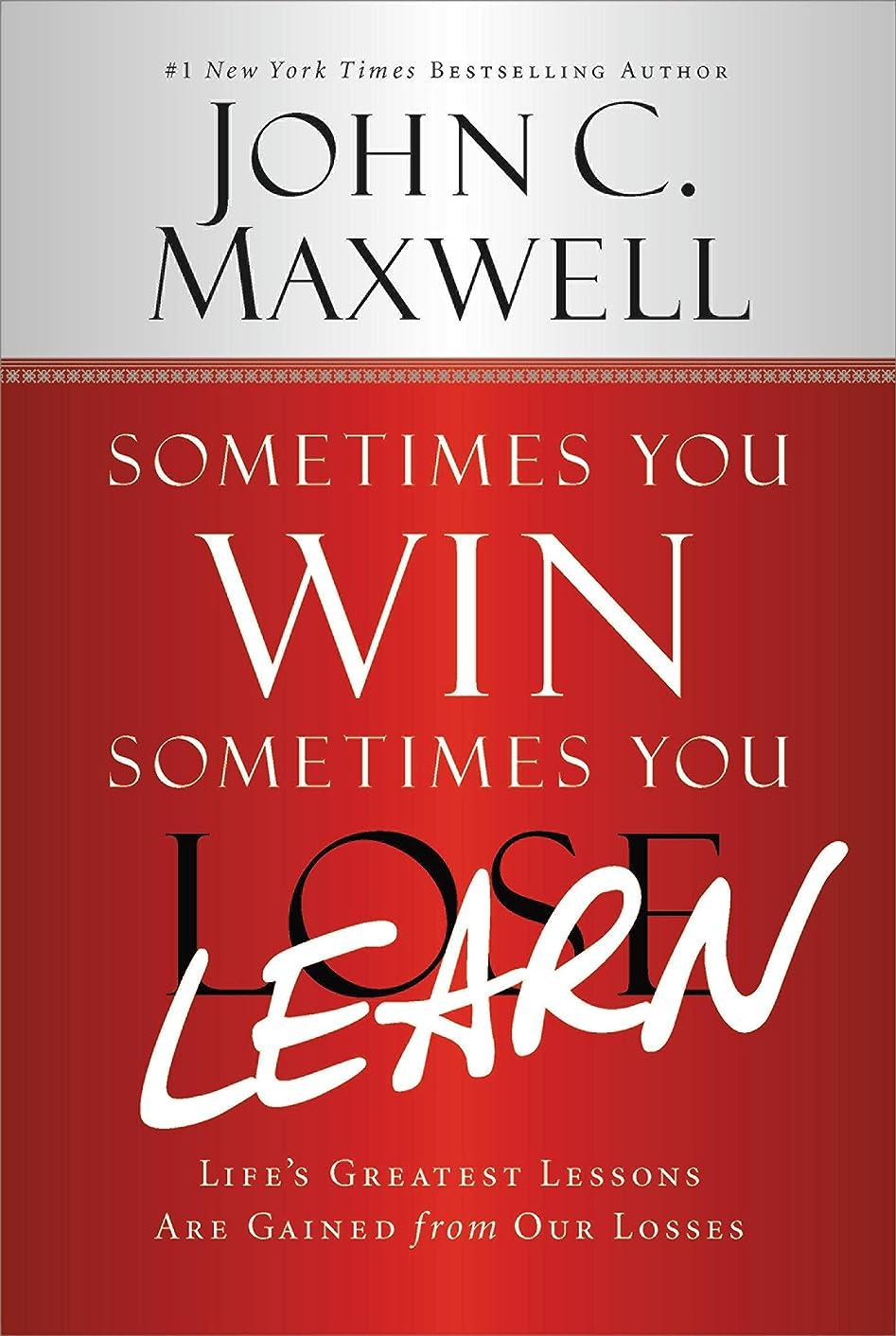 機構バイパス必要としているSometimes You Win--Sometimes You Learn: Life's Greatest Lessons Are Gained from Our Losses (English Edition)