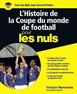 L'Histoire de la Coupe du monde de football pour les Nuls, grand format (French Edition)