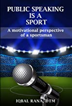 Public Speaking is a Sport: A motivational perspective of a sportsman