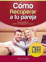 Cómo recuperar a tu pareja: Guía práctica para reconquistar a tu ex (Spanish Edition)