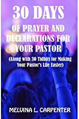 30 Days of Prayer and Declarations for Your Pastor: (Along with 30 Tidbits for Making Your Pastor's Life Easier) Kindle Edition