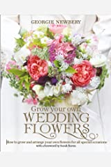 Grow your own Wedding Flowers: How to grow and arrange your own flowers for all special occasions Kindle Edition
