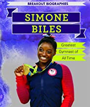 Simone Biles: Greatest Gymnast of All Time (Breakout Biographies)