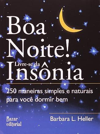 Boa Noite! Livre-Se da Insônia. 250 Maneiras Simples e Naturais Para Você Dormir Bem