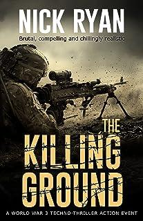 The Killing Ground: A World War 3 Techno-Thriller Action Event (Nick Ryan's World War 3 Military Fiction Technothrillers)