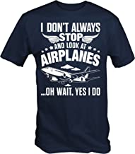 6TN Mens I Don't Always Stop and Look at Airplanes T Shirt