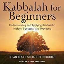 Kabbalah for Beginners: Understanding and Applying Kabbalistic History, Concepts, and Practices