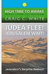 Judea Flee! Jerusalem Wait!: Jerusalem's Surprise Ambush (High Time to Awake Book 15) Kindle Edition