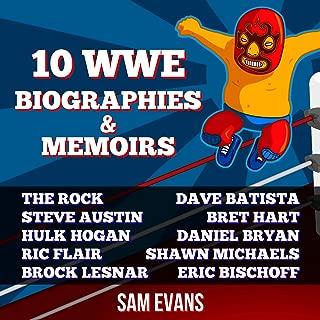 """10 WWE Biographies and Memoirs: Biography of Dwayne """"The Rock"""" Johnson, Steve Austin, Hulk Hogan, Ric Flair, Brock Lesnar, Shawn Michaels, Batista, Bret Hart, Daniel Bryan, Eric Bischoff"""