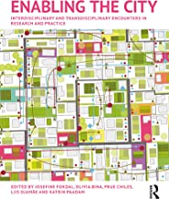 Enabling the City: Interdisciplinary and Transdisciplinary Encounters in Research and Practice (English Edition)