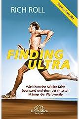 Finding Ultra: Wie ich meine Midlife-Krise überwand und einer der fittesten Männer der Welt wurde (German Edition) Kindle Edition