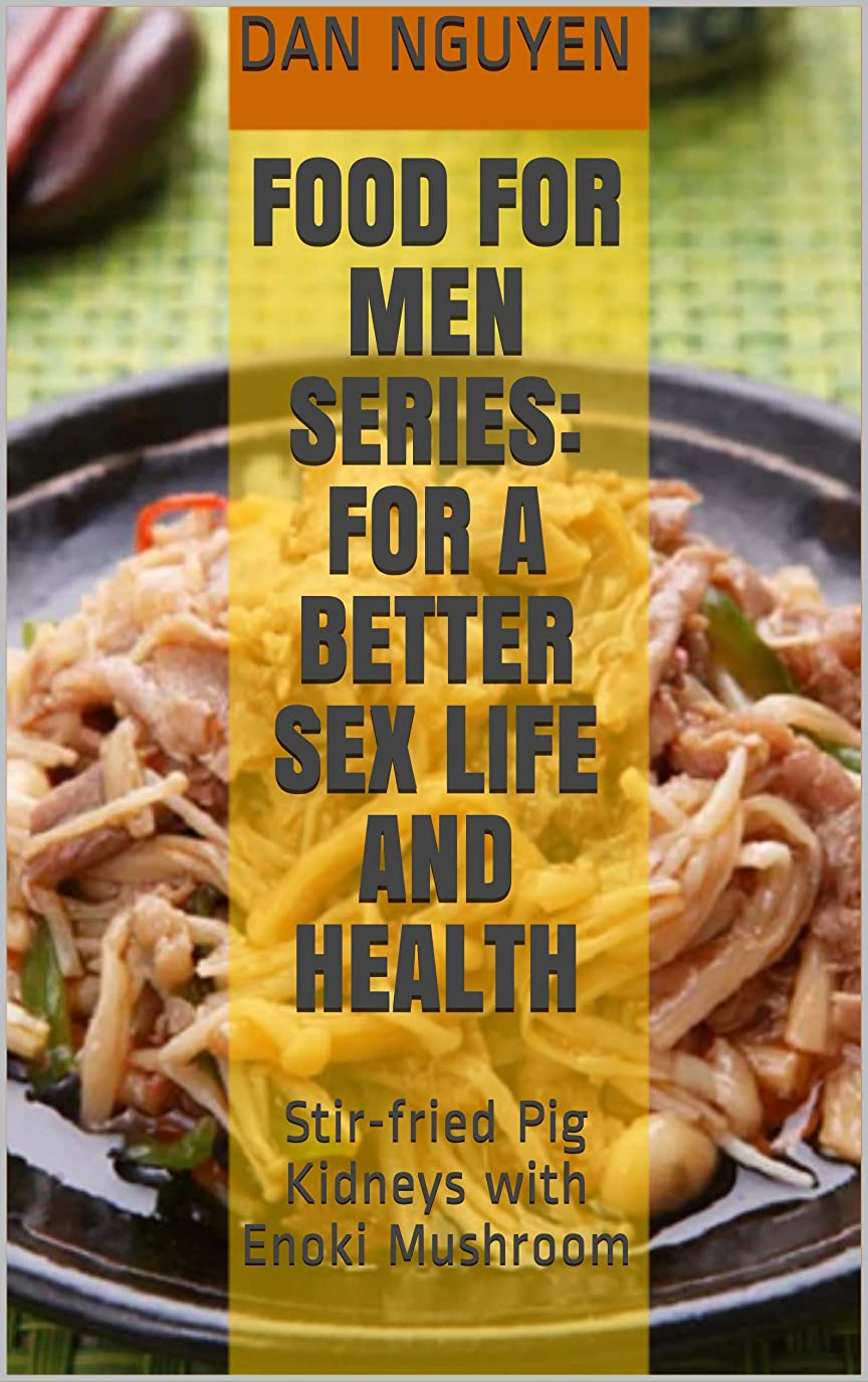 Food for men series: For a better sex life and health: Stir-fried Pig Kidneys with Enoki Mushroom (English Edition)