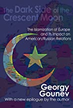 The Dark Side of the Crescent Moon: The Islamization of Europe and its Impact on American/Russian Relations