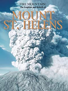 Fire Mountain: The Eruption and Rebirth of Mount St. Helens