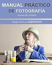 MANUAL PRÁCTICO DE FOTOGRAFÍA: Práctico al 100% con EJERCICIOS (Spanish Edition)