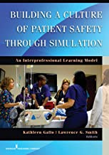 Building a Culture of Patient Safety Through Simulation: An Interprofessional Learning Model