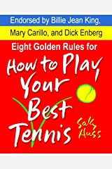 Eight Golden Rules for How to Play Your Best Tennis Kindle Edition