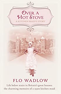 Over a Hot Stove: Life below stairs in Britain's great houses: the charming memoirs of a 1930s kitchen maid