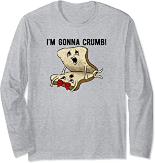 I'm Gonna Crumb Two Pieces Of Bread Having Sex THE ORIGINAL Long Sleeve T-Shirt