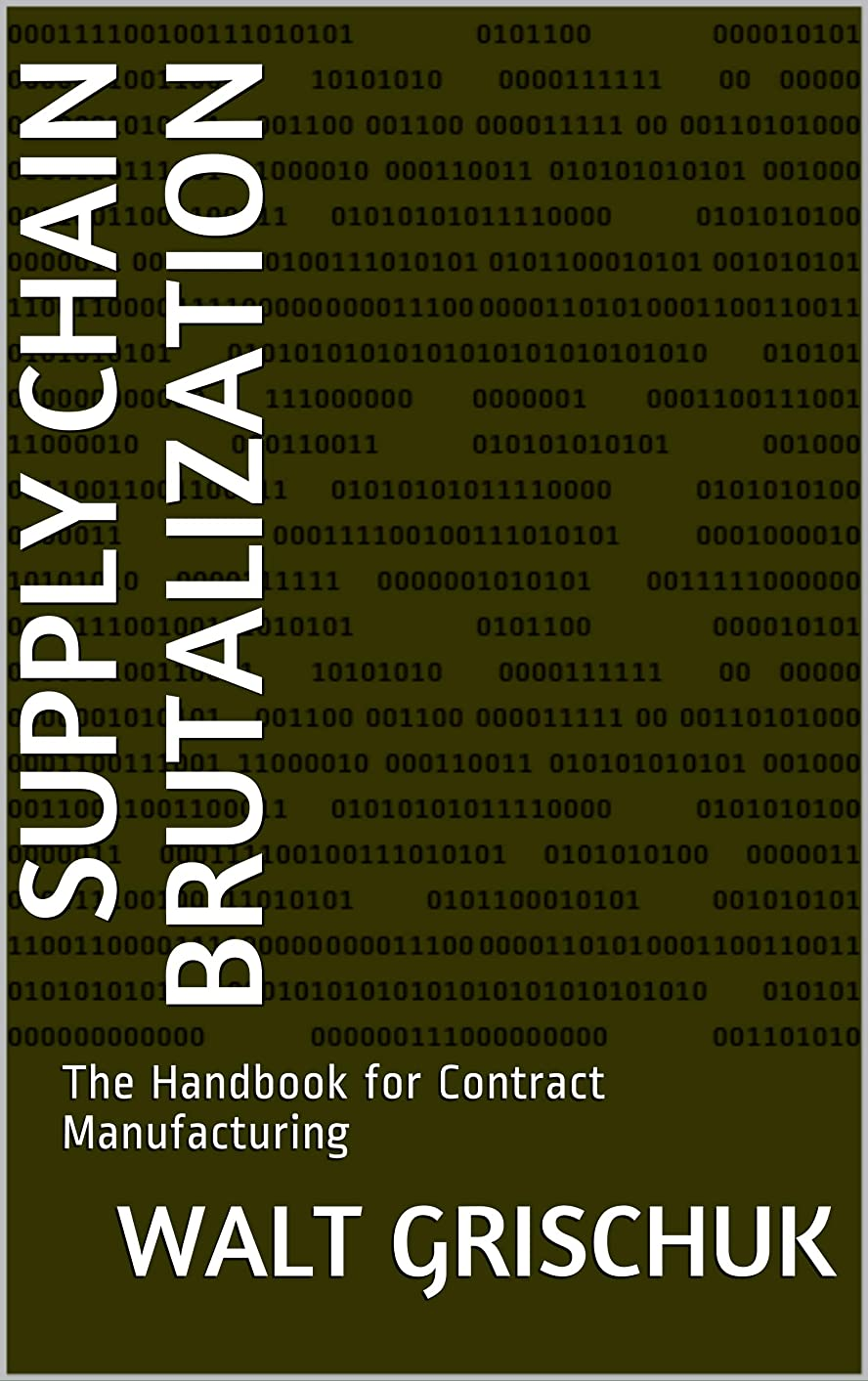 Supply Chain Brutalization: The Handbook for Contract Manufacturing (English Edition)
