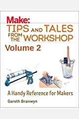 Make - Tips and Tales from the Workshop Volume 2: A Handy Reference for Makers Paperback