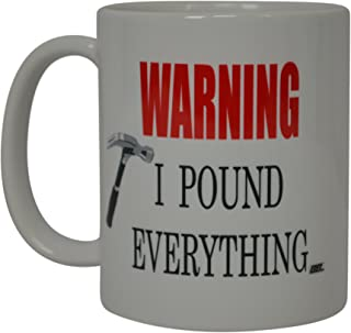 Funny Coffee Mug Warning I Pound Everything Novelty Cup Great Gift Idea For Men Carpenter Framer Construction Worker Mechanic Laborer Humor Brother or Friend