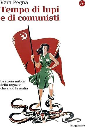 Tempo di lupi e di comunisti. La storia mitica della ragazza che sfidò la mafia (La piccola cultura Vol. 44)