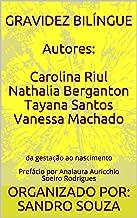 GRAVIDEZ BILÍNGUE Autores: Carolina Riul Nathalia Berganton Tayana Santos Vanessa Machado: da gestação ao nascimento Prefá...