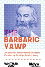 The Barbaric Yawp:  A Collection of Walt Whitman poetry Curated by Brooklyn Public Library