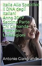 Italia Allo Specchio Il DNA degli Italiani Anno 2019 Settima Parte Chi Comanda Il Mondo: Le Religioni (L'Italia del Trucco, l'Italia che siamo Vol. 171) (Italian Edition)