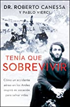 Tenía que sobrevivir (I Had to Survive Spanish Edition): Cómo un accidente aéreo en los Andes inspiró mi vocación para sal...
