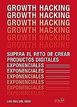 Growth Hacking: Supera el reto de crear productos digitales exponenciales (Social Media) (Spanish Edition)