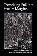 Theorizing Folklore from the Margins: Critical and Ethical Approaches (Activist Encounters in Folklore and Ethnomusicology)