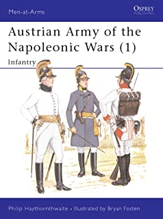 Austrian Army of the Napoleonic Wars (1): Infantry (Men-at-Arms Book 176)