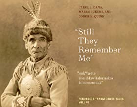 """""""Still They Remember Me"""": Penobscot Transformer Tales, Volume 1 (Volume 1) (Native Americans of the Northeast)"""