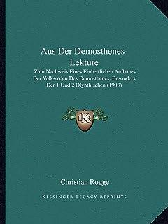 Aus Der Demosthenes-Lekture: Zum Nachweis Eines Einheitlichen Aufbaues Der Volksreden Des Demosthenes, Besonders Der 1 Und...