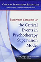 Supervision Essentials for the Critical Events in Psychotherapy Supervision Model (Clinical Supervision Essentials)