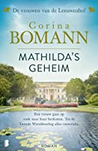 Mathilda's geheim: Een vrouw gaat op zoek naar haar herkomst. Tot de Tweede Wereldoorlog alles ontwricht. (Vrouwen van de ...