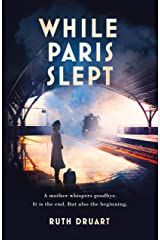 While Paris Slept: A mother in wartime Paris. A heartwrenching choice. A remarkable story. Kindle Edition