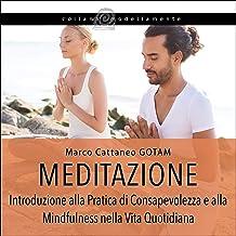 Meditazione: Introduzione alla Pratica di Consapevolezza e alla Mindfulness nella Vita Quotidiana