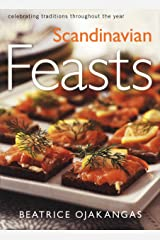 Scandinavian Feasts: Celebrating Traditions throughout the Year Kindle Edition