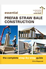 Essential Prefab Straw Bale Construction: The Complete Step-by-Step Guide (Sustainable Building Essentials Series Book 2) (English Edition) Kindle Ausgabe