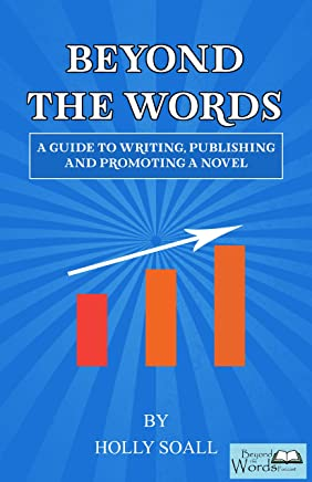 Beyond the Words: A Guide to Writing, Publishing and Promoting a Novel (English Edition)