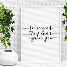Be So Good They Can't Ignore You Inspirational Print Home Decor Typography Poster Wall Art